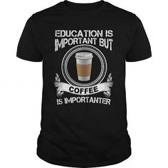 EDUCATION IS IMPORTANT BUT COFFEE IS IMPORTANTER T Shirts, Hoodies. Get it here ==► https://www.sunfrog.com/Drinking/EDUCATION-IS-IMPORTANT-BUT-COFFEE-IS-IMPORTANTER-Black-Guys.html?41382
