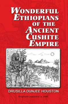 Wonderful Ethiopians of the Ancient Cushite Empire-Indexed by Drusilla Dunjee Houston, http://www.amazon.com/dp/B00F0XRA6O/ref=cm_sw_r_pi_dp_tJc7sb0H0R8S0