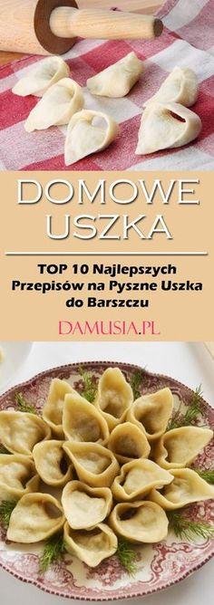Przepis na Uszka - TOP 10 Domowych Przepisów na Pyszne Uszka do Barszczu Polish Recipes, Tortellini, Dumpling, Side Dishes, Food Porn, Food And Drink, Healthy Eating, Cooking Recipes, Meals