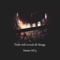 """Time will reveal all things."" -Imam Ali (AS) Hazrat Ali Sayings, Imam Ali Quotes, Sufi Quotes, Allah Quotes, Muslim Quotes, Quran Quotes, Religious Quotes, Arabic Quotes, Qoutes"