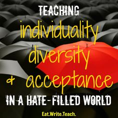 Eat. Write. Teach.: Teaching Individuality, Diversity, and Acceptance in a Hate-Filled World