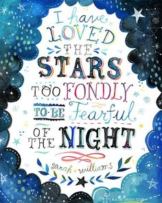 #ad I have loved the stars too fondly to be fearful of the night