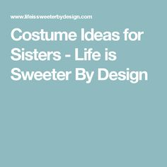 Costume Ideas for Sisters - Life is Sweeter By Design