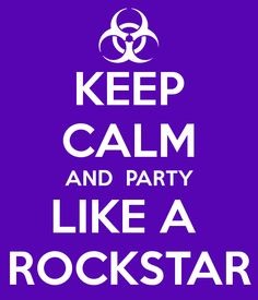 Image from http://sd.keepcalm-o-matic.co.uk/i/keep-calm-and-party-like-a-rockstar-9.png.