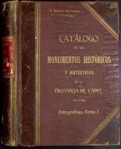 Catálogo de los monumentos históricos y artísticos de la provincia de Cádiz [Manuscrito] / [por E. Romero de Torres. encuadernación Vol.1 http://aleph.csic.es/F?func=find-c&ccl_term=SYS%3D001359467&local_base=MAD01
