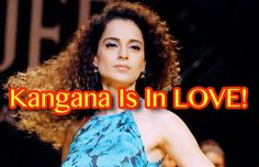 Kangana Ranaut Is In Love, Read On To Know With Whom!