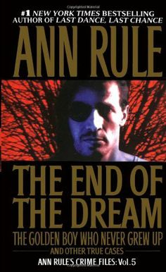 The End Of The Dream The Golden Boy Who Never Grew Up : Ann Rules Crime Files Volume 5 by Ann Rule, http://www.amazon.com/dp/0671793578/ref=cm_sw_r_pi_dp_Wbkyrb0WV0Z4S
