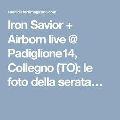 Iron Savior + Airborn live @ Padiglione14, Collegno (TO): le foto della serata…