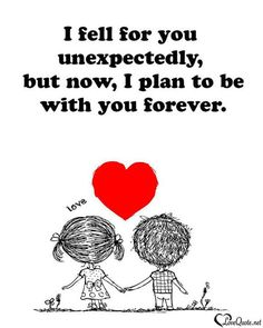 I fell for you unexpectedly, but now, I plan to be with you forever.