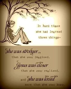 Hard times taught her that she was strong, Jesus was close, and she was loved.