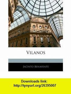 Vilanos (Spanish Edition) (9781141748174) Jacinto Benavente , ISBN-10: 1141748177  , ISBN-13: 978-1141748174 ,  , tutorials , pdf , ebook , torrent , downloads , rapidshare , filesonic , hotfile , megaupload , fileserve