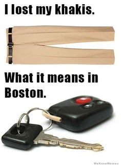 I lost my khakis...what it means in Boston :)