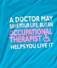 Items similar to Occupational Therapist Tshirt - A Doctor May Save Your Life, But An Occupational Therapist Helps you live it. on Etsy Occupational Therapy Degree, Occupational Therapy Activities, Physical Therapy, Ocupational Therapy, Therapy Quotes, Ot Memes, Future Career, Autism, T Shirt