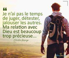 Je n'ai pas le temps de juger, détester, jalouser les autres. Ma relation avec Dieu est beaucoup trop précieuse...