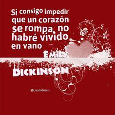 """""""Si consigo impedir que un #Corazon se rompa, no habré vivido en vano"""". #EmilyDickinson #FrasesCelebres #Amor @candidman"""