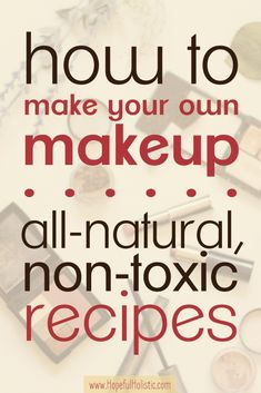 Diy makeup non toxic all natural makeup options and recipes is it time to detox your makeup learn about clean products and diy recipes to solutioingenieria Gallery