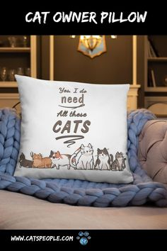 """""""Yes, I do need all these cats"""" is every cat owner's reply to the accusation of having too many cats! You can never have enough cats! This pillow is fun and colorful, a purrfect accessory for your couch or bed if you're a cat mom or a cat dad. #crazycatladypillow #catladypillow #catownerpillow #catloverpillow #catmompillow #catmomdecor #catladydecor #funnycatpillow Cat Lover Gifts, Cat Lovers, Afternoon Nap, Cat Pillow, Cat Dad, Crazy Cat Lady, Bed Pillows, Pillow Cases, This Is Us"""
