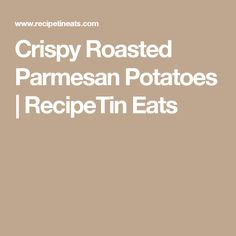 Crispy Roasted Parmesan Potatoes | RecipeTin Eats