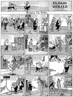 Bringing Up Father {Jiggs and Maggie} was an influential American comic strip created by cartoonist George McManus (1884–1954). Distributed by King Features Syndicate, it ran for 87 years, from January 12, 1913 to May 28, 2000.