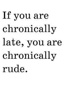 Yes. It is rude. Not funny, not just part of 'who you are.' Get a watch, learn how to manage your time and respect those around you.