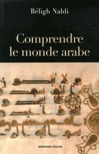 Comprendre le monde arabe / Béligh Nabli . - Armand Colin, 2016 http://bu.univ-angers.fr/rechercher/description?notice=000889995