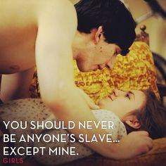 """""""You should never be anyone's slave... except mine."""" -Adam #GIRLS"""