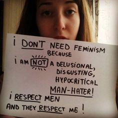 If you think this is the case, you don't understand what feminism is. Misogyny is still a thing. Is it respect when my friend is walking down the street and men call out at her despite the fact that she is obviously underage?? No, that is not respect. Is it respect when boys tell me that I should lose weight to please them? No. IS IT RESPECT WHEN MY FRIEND HAS TO ACT AS A MALE ON VIDEO GAME SERVERS SO THAT SHE DOESN'T GET CALLED FAKE, OR AN ATTENTION SEEKER, OR A SLUT FOR SIMPLY BEING…