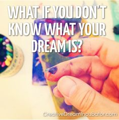 What if you Don't Know What Your Dream Is?
