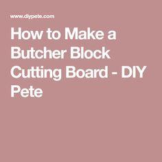 How to Make a Butcher Block Cutting Board - DIY Pete