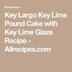 Key Largo Key Lime Pound Cake with Key Lime Glaze Recipe - Allrecipes ...