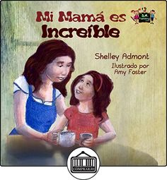 Mi mamá es increíble (libros infantiles en español, spanish childrens books, libros para niños, spanish kids books, children's books in spanish) (Spanish Bedtime Collection) Shelley Admont ✿ Libros infantiles y juveniles - (De 0 a 3 años) ✿
