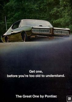 """1968 Pontiac GTO   """"Get one, before you're too old to understand.""""   The Great One by Pontiac.    //Everyone who """"gets"""" this ad...understands!-Love it!-MFB"""
