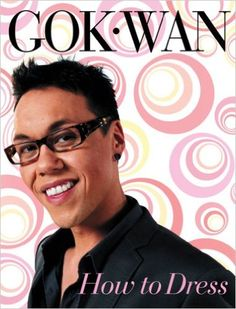 How to Dress: Your Complete Style Guide for Every Occasion: Amazon.co.uk: Gok Wan: 9780007280339: Books