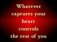 Guard your heart above all else, for it determines the course of your life. Proverbs 4:23 NLT