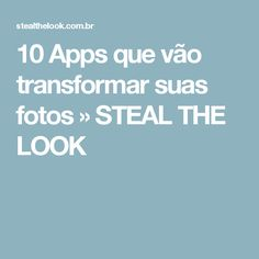 10 Apps que vão transformar suas fotos » STEAL THE LOOK