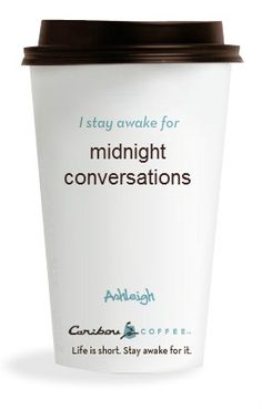 What do you stay awake for?   Caribou Coffee <3 http://www.cariboucoffee.com/page/1/make-the-cup.jsp