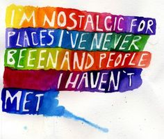 I AM? :) :) :) i'm nostalgic for places i've never been and people i haven!t met..  Blame Pinterest