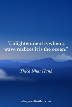 Enlightenment is when a wave realized it is the ocean ♡
