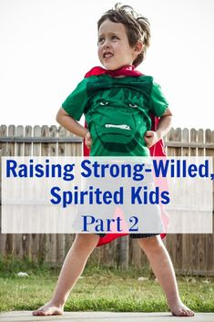 How to raise strong-willed, spirited kids with less stress and frustration. These kids have amazing hearts, big energy, and bold spirits. Learn how to help them develop their strengths and have compassion for others.