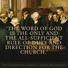 'The Word of God is the only and the all-sufficient rule of duty and direction for the Church.'