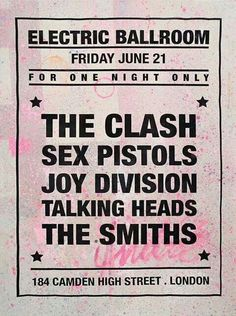 The Clash, Sex Pistols, Joy Division, Talking Heads & The Smiths at the Electric Ballroom. The Smiths, Joy Division, Concert Rock, Dream Concert, The Clash, Rock Posters, Band Posters, Rock Music, My Music