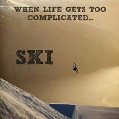 #Ski #Quote | www.boardtrader.com | When life gets to complicated...SKI!