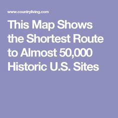 This Map Shows the Shortest Route to Almost 50,000 Historic U.S. Sites