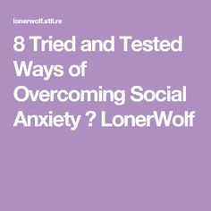 8 Tried and Tested Ways of Overcoming Social Anxiety ⋆ LonerWolf