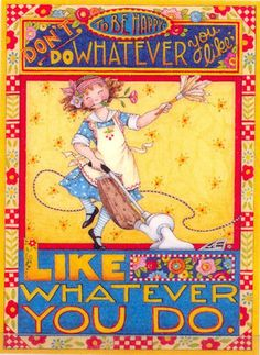 To Be Happy Like Whatever You do