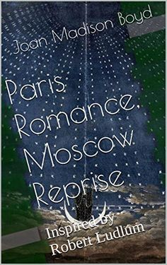Paris Romance, Moscow Reprise: Inspired by Robert Ludlum by Joan Madison Boyd http://www.amazon.com/dp/B0116PWKQO/ref=cm_sw_r_pi_dp_x5BNvb18WPXSP