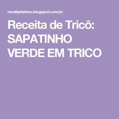 Receita de Tricô: SAPATINHO VERDE EM TRICO