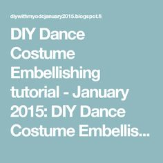 DIY Dance Costume Embellishing tutorial - January 2015: DIY Dance Costume Embellishing Tutorial - January 2015