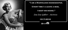 "Zsa Zsa Gabor Quote About Aquiring a home: ""I am a marvelous housekeeper. Every time I leave a man I keep his house"". Real Estate Quotes, Real Estate Tips, Real Estate Sales, Real Estate Companies, Real Estate Advertising, Real Estate Marketing, Real Estate Business, Real Estate Investor, Internet Marketing"