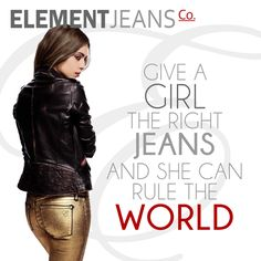 Give a #GIRL the right #JEANS and she will rule the #WORLD @ElementJeans Premium jeans for #men & #women who appreciate finer things in #Life